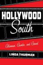 Hollywood South: Glamour, Gumbo, and Greed
